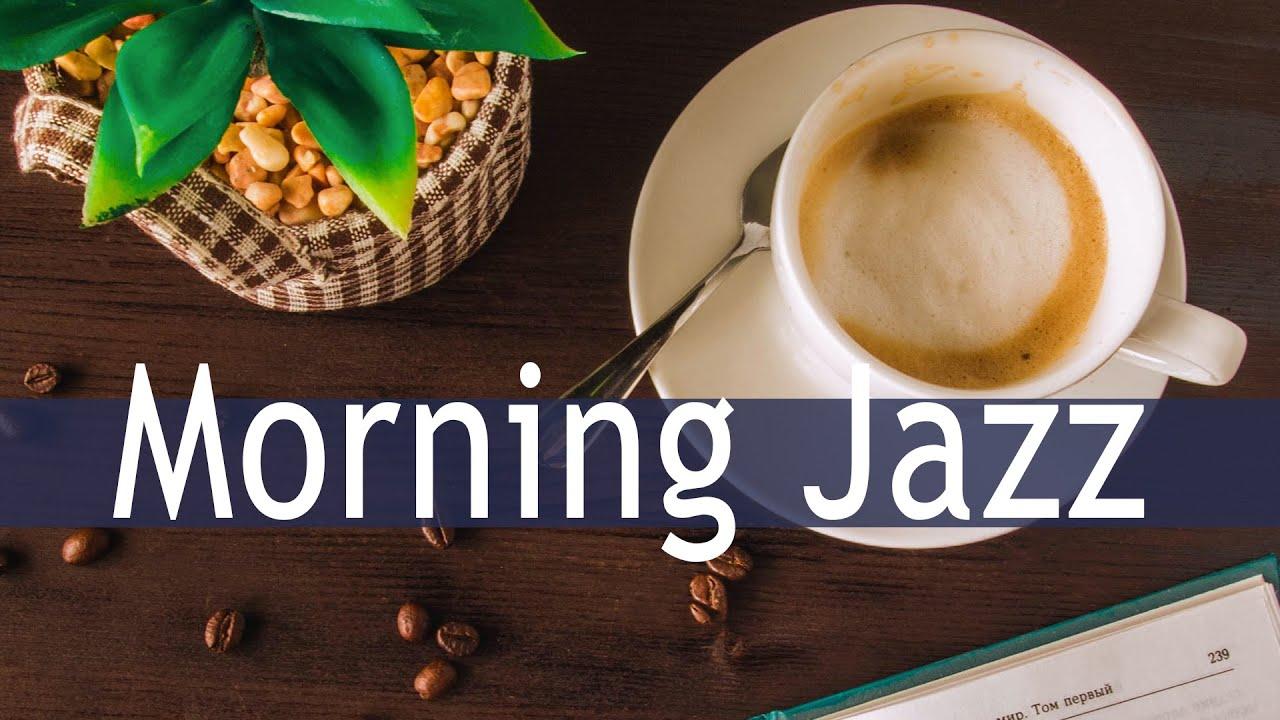Morning Coffee Jazz Positive Morning Bossa Nova Jazz Playlist For Morning Work Study Youtube