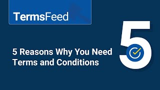 5 Reasons Why You Need Terms & Conditions