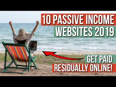 10 Passive Income Websites To GET PAID Residually Online 2019 (BEST Ideas for Newbies)