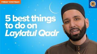 5 Best Things To Do On Laylatul Qadr | Khutbah by Dr. Omar Suleiman