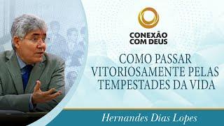 Como Passar Vitoriosamente Pelas Tempestades Da Vida | Pr. Hernandes Dias Lopes