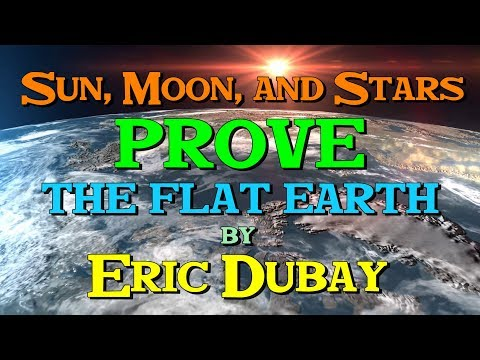 Eric Dubay: Sun, Moon and Stars PROVE the Flat Earth!