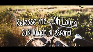 Release me - Oh Laura | Sub. español