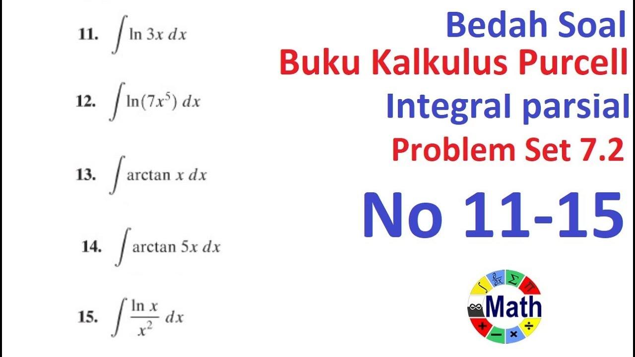 Kalkulus dan geometri analitis jilid 1 oleh edwin j. Bedah Soal Kalkulus Purcell Problem Set 7 2 Teknik Pengintegralan Integral Parsial Soal 11 15 Youtube