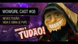 Wowgirl Cast #8 - Neves Tudão: Vida e Obra (e PVP)