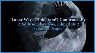 Lunar Wave (Hologram?) Confirmed By Two Additional Videos!