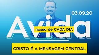 CRISTO É A MENSAGEM CENTRAL /A Vida Nossa de Cada Dia - 03/09/20