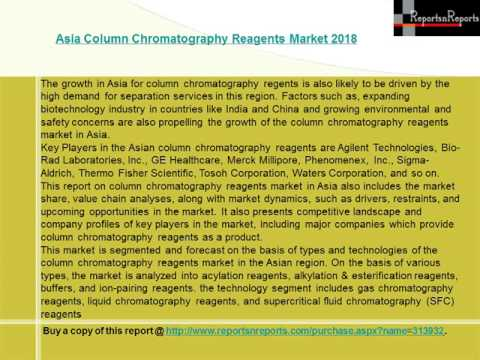 Asia Column Chromatography Reagents Market 2018 by process, Product, Geography, End User etc