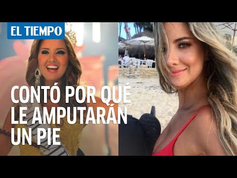 En redes sociales, la exreina Daniella Álvarez contó por qué le amputarán un pie