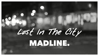Lost In The City - Madline. (Official Music Video)