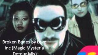 Broken Bones by Love Inc (Magic Mysteria Detour Mix)