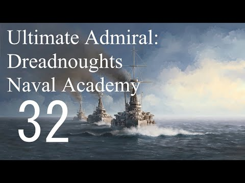 Let's Play Ultimate Admiral: Dreadnoughts EA-A3 - Naval Academy 32