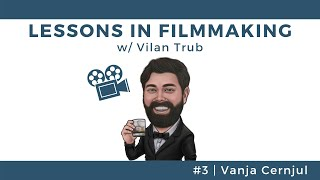 Lessons in Filmmaking #20 - Vanja Cernjul