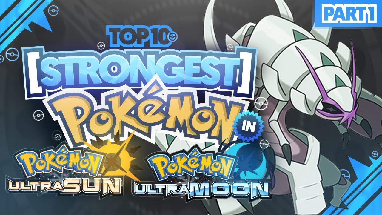 Top 10 STRONGEST Pokemon in Pokemon Ultra Sun and Ultra Moon Feat   MysticUmbreon