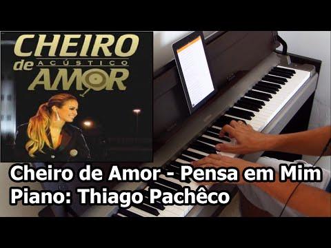 Cheiro de Amor - Pensa Em Mim (Piano: Thiago Pachêco)