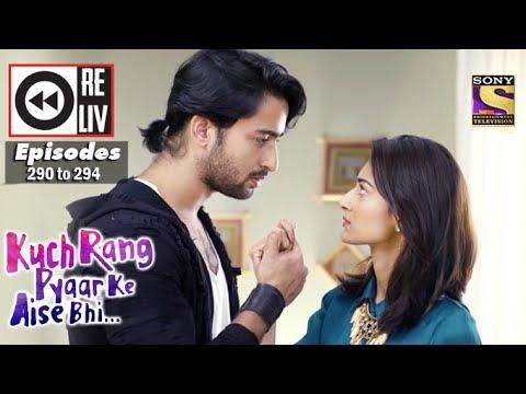 Weekly Reliv   Kuch Rang Pyar Ke Aise Bhi   10th Apr to 14th Apr 2017   Episode 290 to 294