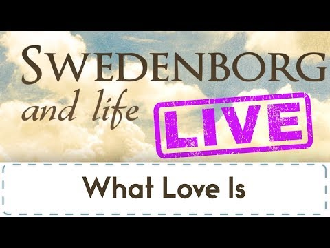 Swedenborg & Life Live: What Love Is