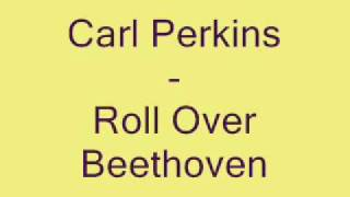 Watch Carl Perkins Roll Over Beethoven video
