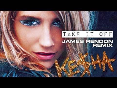 KESHA - Take It Off (JAMES RENDON REMIX)