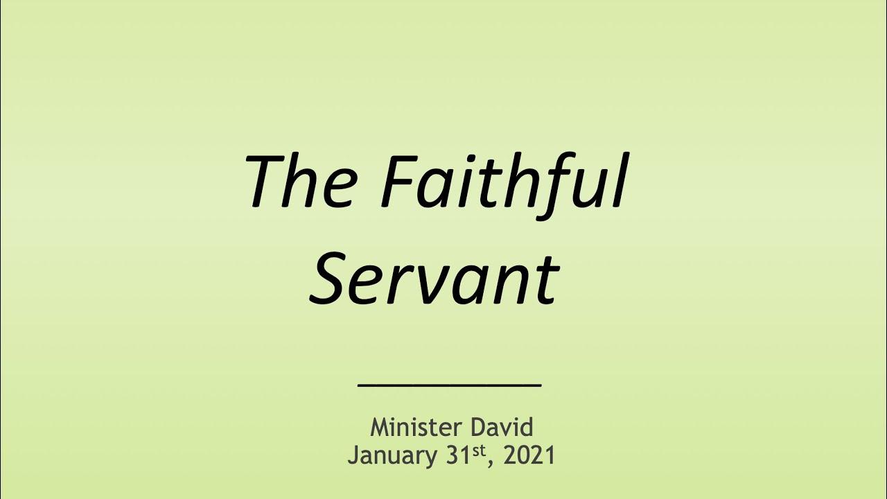 The Faithful Servant — January 31st, 2021