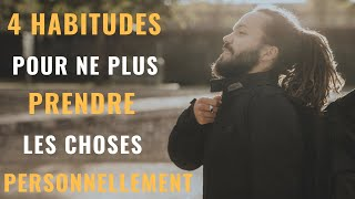 4 habitudes pour ne plus prendre les choses personnellement (développement personnel)