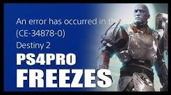 DESTiNY 2 FREEZES every 3 Min on PS4Pro | Error Code CE-34878-0