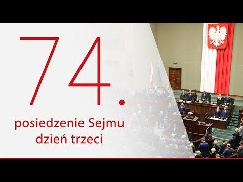 74. posiedzenie Sejmu RP - dzień 3 [ZAPIS TRANSMISJI]
