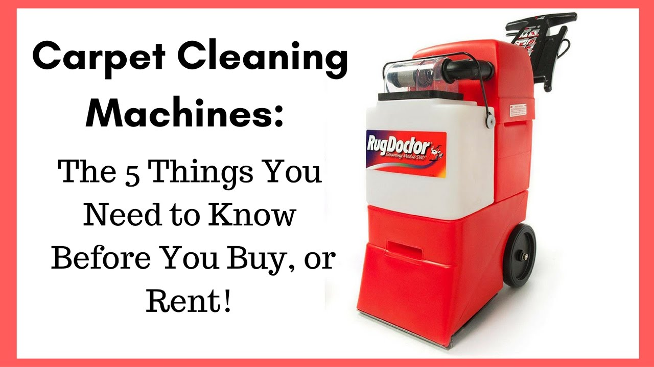 carpet cleaning machines 5 things you need to know before you rent or buy