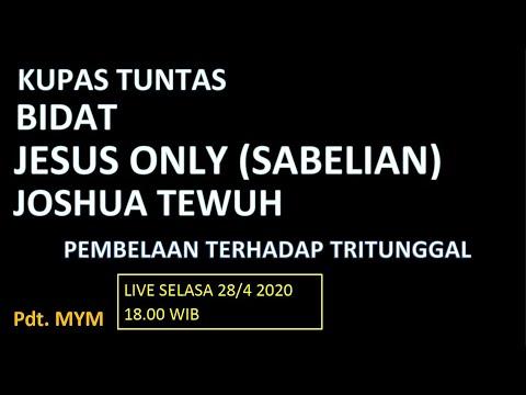 KUPAS TUNTAS BIDAT JESUS ONLY (SABELIAN) PDT. JOSHUA TEWUH
