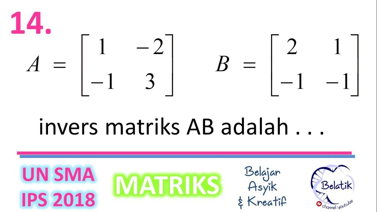 Invers Matriks Ab Pembahasan Un Matematika Sma Ips 2018 No 14 Belatik Youtube