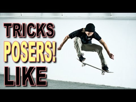 SKATE TRICKS POSERS THINK ARE COOL!