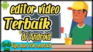 5 aplikasi edit video terbaik di android - tips dan trik Android #5