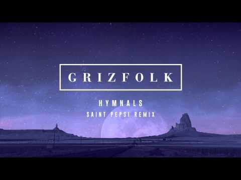 Grizfolk - Hymnals (Saint Pepsi Remix)