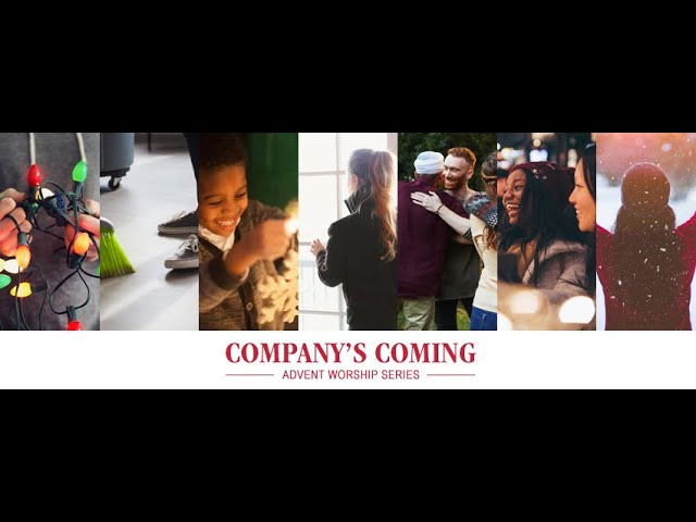 December 13, 2020 - Advent Worship Series - Company's Coming