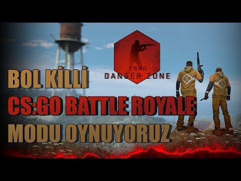 CS:GO BATTLE ROYALE MODU GELDİ - BOL KİLLİ OYUN (Danger Zone)