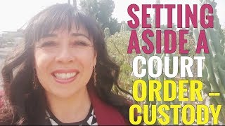 Setting Aside a Court Order In Your Child Custody Case