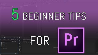 5 Tips for Premiere Pro Beginners