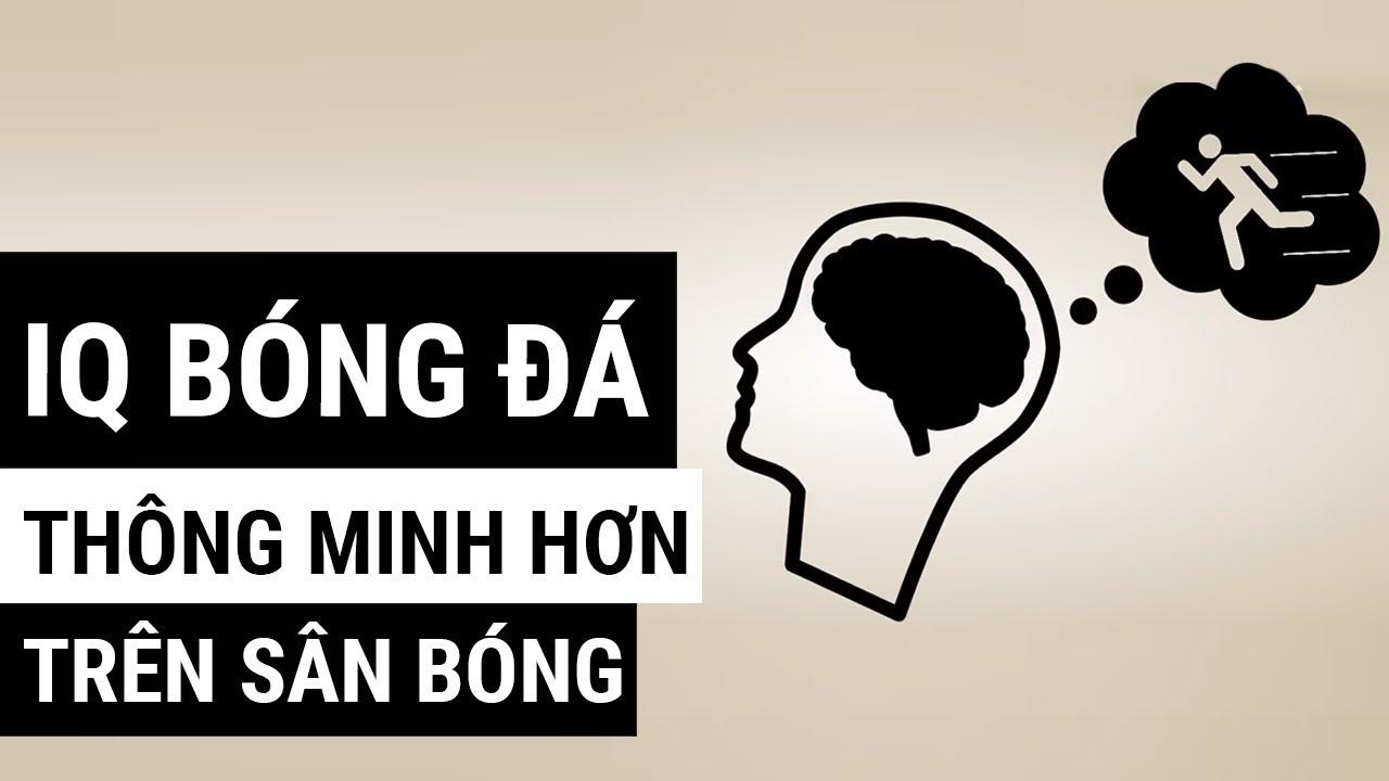 [ IQ Bóng Đá ] CÁCH CẢI THIỆN SỰ THÔNG MINH TRÊN SÂN BÓNG (Vietsub)