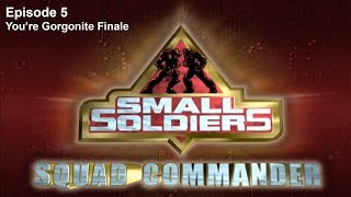 Let's Play: Small Soldiers: Squad Commander - Episode 5 - You're Gorgonite Finale [Gorgonites]