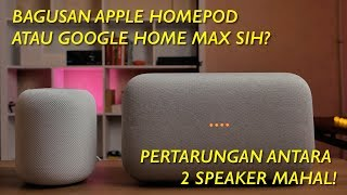 Bagusan si Apple atau si Google ya? Review pertarungan Apple Homepod dan Google Home Max!