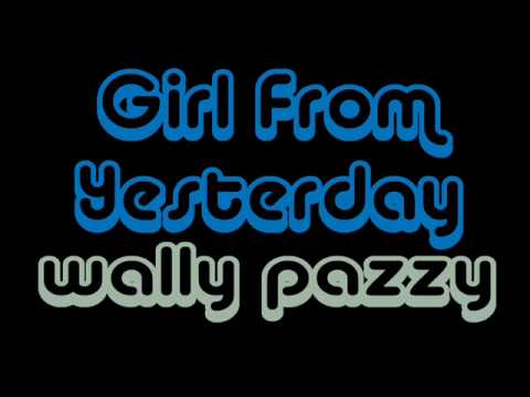 Girl From Yesterday - Wally Pazzy