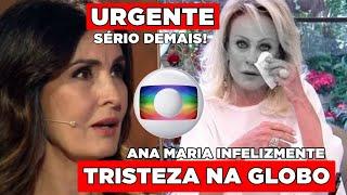 URGENTE! Triste notícia de Ana Maria Braga, globo entra em desespero e Fátima Bernandes comunica.