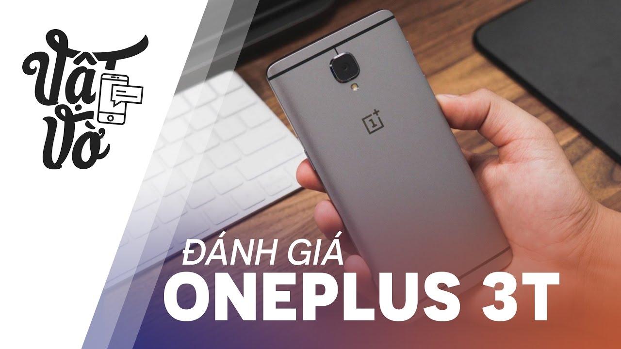 Vật Vờ| Đánh giá chi tiết Oneplus 3T: cấu hình đỉnh cao, giá tốt