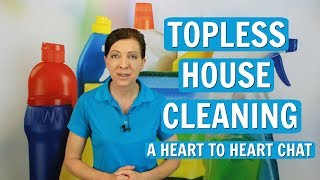 Topless House Cleaning - A Heart to Heart Chat ⭐⭐⭐⭐⭐