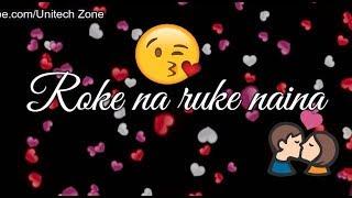 Roke Na Ruke Naina ❤    ❤ Female Version    New : Sad 😞 : Love ❤  WhatsApp Status Video 2017 😊