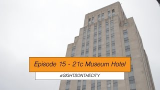 Sights On The City - 21c Museum Hotel Durham - Episode 15