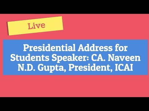 Presidential Address for Students Speaker: CA. Naveen N.D. Gupta, President, ICAI