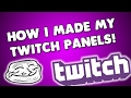 HOW I MADE MY TWITCH PANELS!