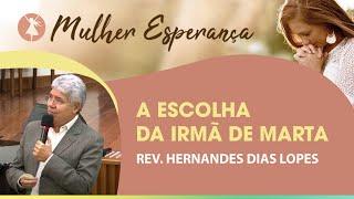 A escolha da irmã de Marta | Pr Hernandes Dias Lopes