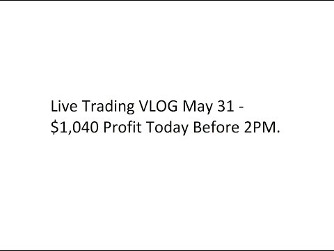 Live Trading VLOG May 31- Trade #4 -  $1,040 Profit Today Before 2PM.
